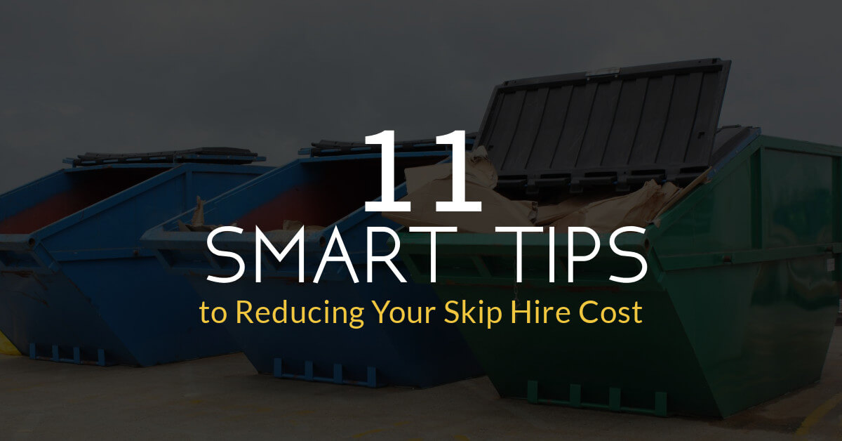 11 Smart Tips to Reducing Your Skip Hire Cost