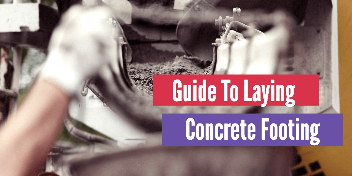 Guide To Laying Concrete Footing